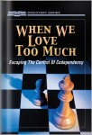 When We Love Too Much: Escaping The Control Of Codependency
