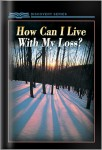 How Can I Live With My Loss?