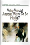 Why Would Anyone Want To Be Holy?