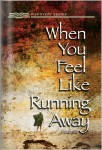 When You Feel Like Running Away