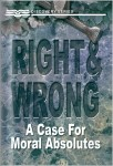 Right & Wrong: A Case For Moral Absolutes