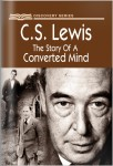C.S. Lewis: The Story Of A Converted Mind