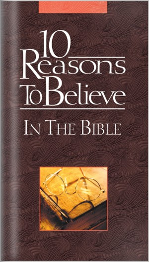 10 Reasons to Believe In The Bible